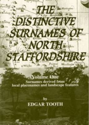 The Distinctive Surnames of North Staffordshire: Surnames Derived from Local Placenames and Landscape Features v. 1 (Paperback)