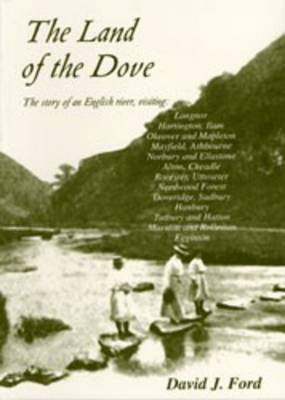 The Land of the Dove - The Story of an English River: The River Dove (Paperback)