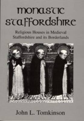 Monastic Staffordshire: Religious Houses in Medieval Staffordshire and Its Borderlands (Paperback)
