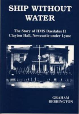 """Ship without Water: """"H.M.S.Daedalus"""", Clayton Hall, World War II (Paperback)"""
