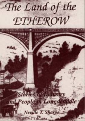 The Land of the Etherow: Stories of Industry and People in Longdendale (Paperback)