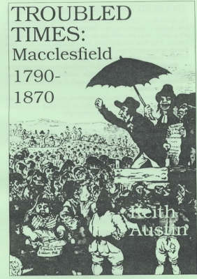 Troubled Times: Macclesfield 1790-1870 (Paperback)