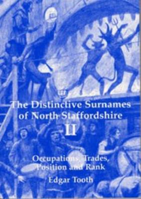 Distinctive Surnames of North Staffordshire: Surnames Derived from Occupations, Trades, Position and Rank v. 2 (Paperback)