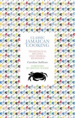 Classic Jamaican Cooking: Traditional recipes and herbal remedies (Paperback)