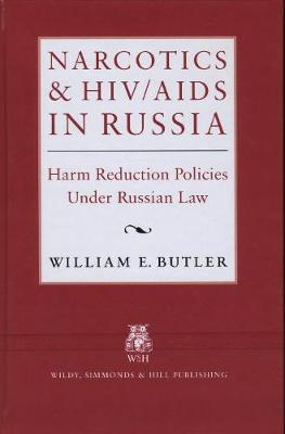 Narcotics and HIV/AIDS in Russia: Harm Prevention Policies Under Russian Law (Hardback)