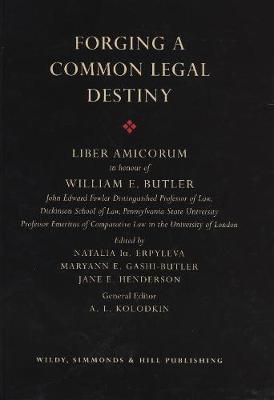 Forging a Common Legal Destiny: Liber Amicorum in honour of William E Butler (Hardback)
