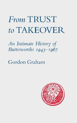 From Trust to Takeover: Butterworths 1938-1967 A Publishing House in Transition (Hardback)