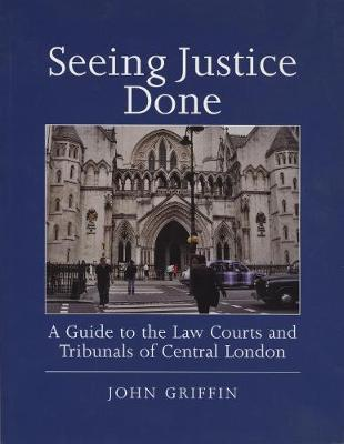 Seeing Justice Done: A Guide to the Law Courts and Tribunals of Central London (Paperback)