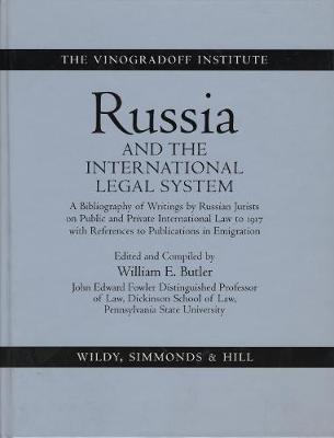 Russia and the International Legal System: A Bibliography of Writings by Russian Jurists on Public and Private International Law to 1917 with References to Publications in Emigration (Hardback)