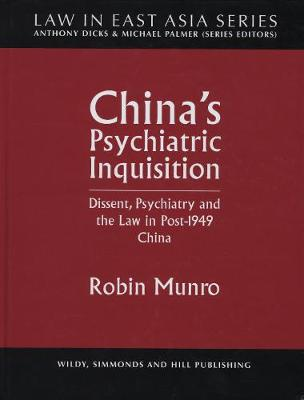China's Psychiatric Inquisition: Dissent, Psychiatry and the Law in Post-1949 China - Law in East Asia Series (Hardback)