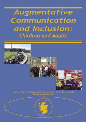 Augmentative Communication and Inclusion: Children and Adults - Collected Papers from Augmentative Communication in Practice: Scotland's Twelfth Annual Study Day (Paperback)