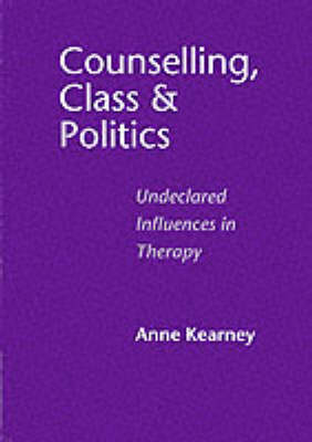 Counselling, Class and Politics: Undeclared Influences in Therapy (Paperback)