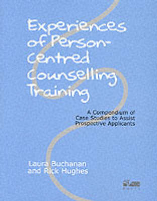 Experiences of Person-centred Counselling Training: A Compendium of Case Studies to Assist Prospective Applicants (Paperback)