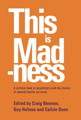 This is Madness: A Critical Look at Psychiatry and the Future of Mental Health Services (Paperback)