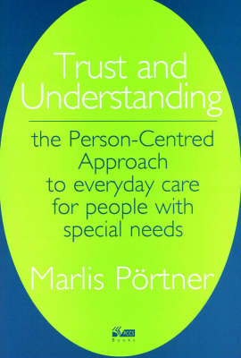 Trust and Understanding: The Person-centred Approach to Everyday Care for People with Special Needs (Hardback)