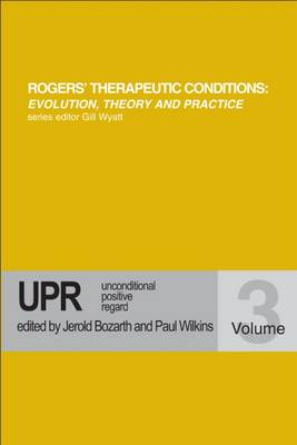 Unconditional Positive Regard - Rogers Therapeutic Conditions Evolution Theory & Practice 3 (Paperback)