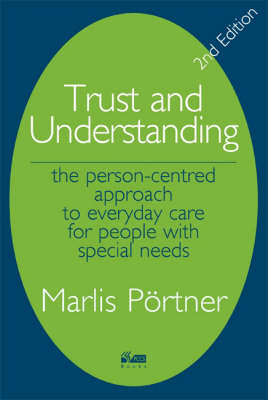 Trust and Understanding: The Person-centred Approach to Everyday Care for People with Special Needs (Paperback)