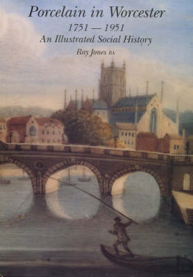 Porcelain in Worcester 1751-1951: An Illustrated Social History (Paperback)