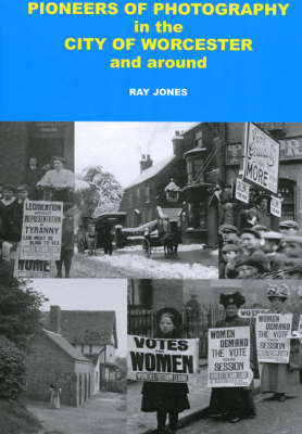Pioneers of Photography in the City of Worcester and Around (Hardback)