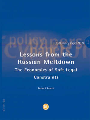 Lessons from the Russian Meltdown: The Economics of Soft Legal Constraints - CEPR Policy Paper No. 9 (Paperback)