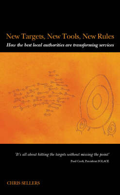New Targets, New Tools, New Rules: How the Best Local Authorities are Transforming Services (Paperback)