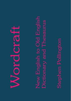 Wordcraft: New English to Old English Dictionary and Thesaurus (Paperback)