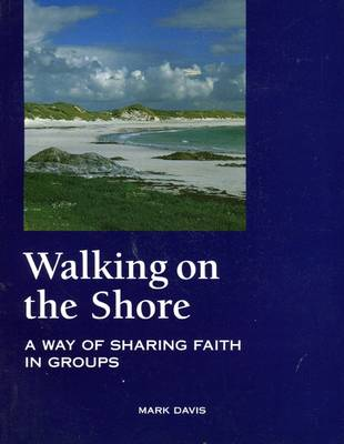 Walking on the Shore: A Way of Sharing Faith in Groups (Paperback)
