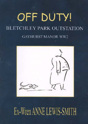 Off Duty!: Bletchley Park Outstation Gayhurst Manor WW2 (Paperback)