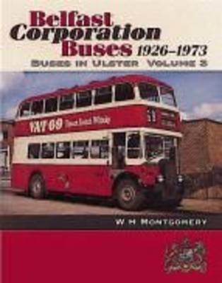 Buses in Ulster: Belfast Corporation Buses, 1926-73 v. 3 - Buses in Ulster S. (Paperback)
