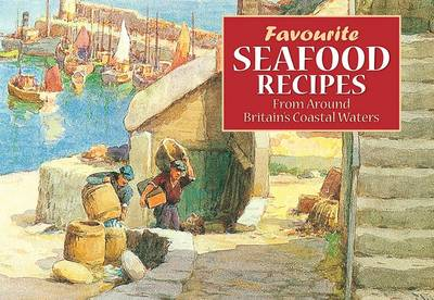 Favourite Seafood Recipes: From Around Britain's Coastal Waters - Favourite Recipes (Paperback)