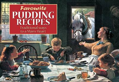 Favourite Pudding Recipes: Traditional Ways to a Man's Heart - Favourite Recipes (Paperback)