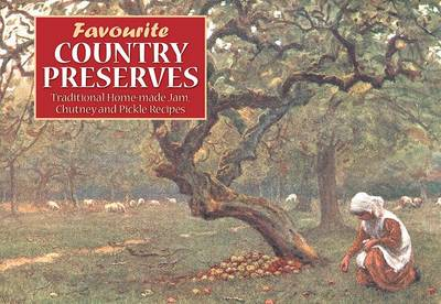 Favourite Country Preserves: Traditional Home-Made Jam, Chutney and Pickle Recipes - Favourite Recipes (Paperback)