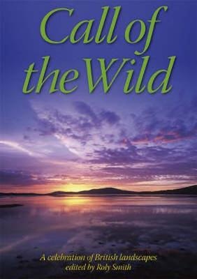 Call of the Wild: a celebration of British Landscapes (Hardback)