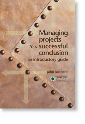 Managing Projects to a Successful Conclusion (Paperback)