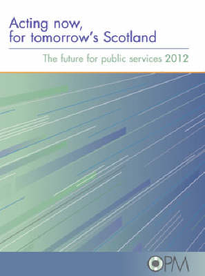Acting Now for Tomorrow's Scotland: The Future for Public Services 2012 (Paperback)