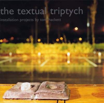 The Textual Triptych (the Textual Triptych): Installation Projects by Tom Hackett (Paperback)