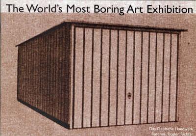 The World's Most Boring Art Exhibition: Das Deutsche Handwerk Presents (Paperback)