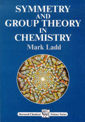 Symmetry and Group Theory in Chemistry - Hoorwood Chemical Science Series (Paperback)