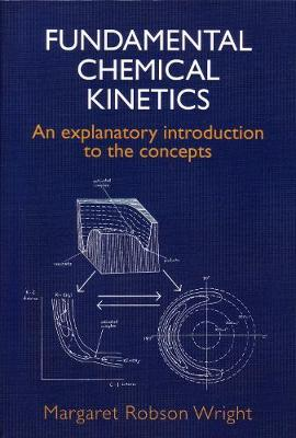 Fundamental Chemical Kinetics: An Explanatory Introduction to the Concepts (Hardback)