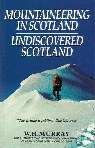 Mountaineering in Scotland / Undiscovered Scotland: Two Scottish Mountaineering Classics Combined Volume 1 (Paperback)