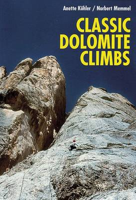 Classic Dolomite Climbs: 102 High Quality Rock-Climbs Between the UIAA Grades III and VII (Paperback)