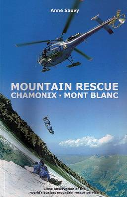 Mountain Rescue - Chamonix Mont Blanc: A Season with the World's Busiest Mountain Rescue Service (Paperback)