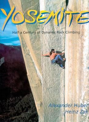 Yosemite: Half of Century of Dynamic Rock Climbing (Hardback)