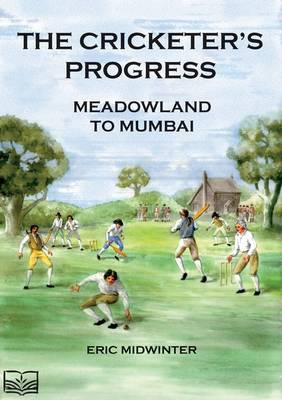 The Cricketers' Progress: Meadowland to Mumbai (Paperback)