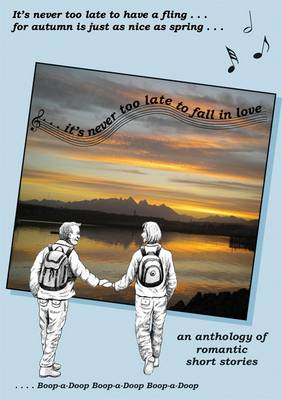 It's Never Too Late to Fall in Love: An Anthology of Romantic Short Stories (Paperback)