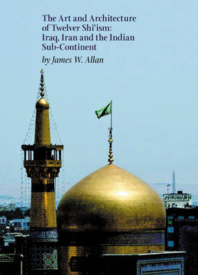 The Art and Architecture of Twelver Shi'ism (Hardback)
