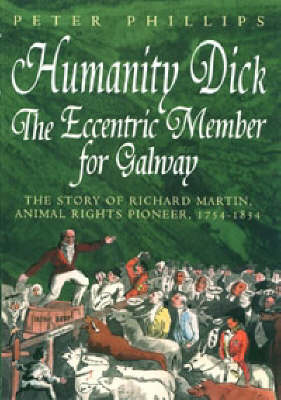 Humanity Dick: the Eccentric Member for Galway (Hardback)