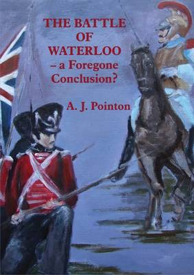 The Battle of Waterloo - A Foregone Conclusion? (Paperback)