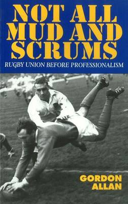 Not All Mud and Scrums: Rugby Union Before Professionalism (Paperback)