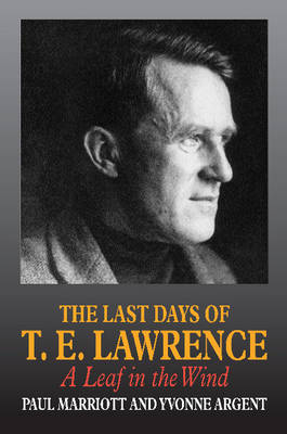 Last Days of T.E. Lawrence: A Leaf in the Wind (Paperback)